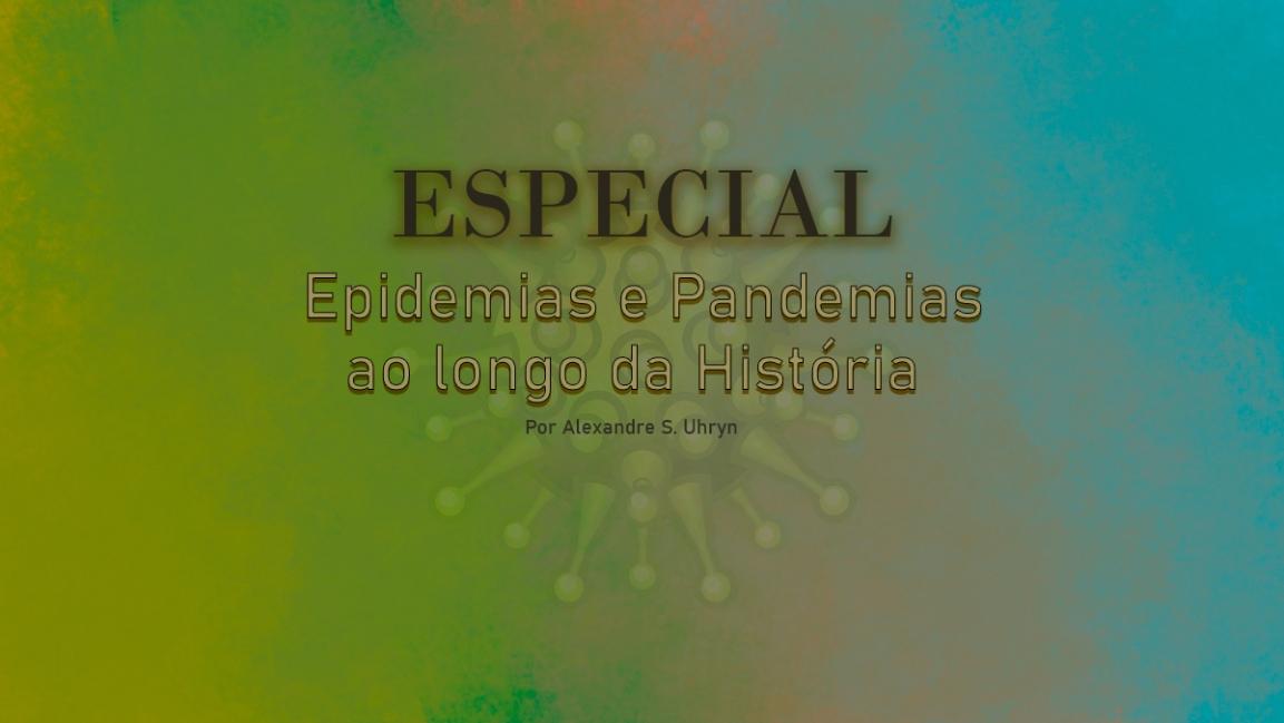 ESPECIAL: Epidemias e Pandemias ao longo daHistória