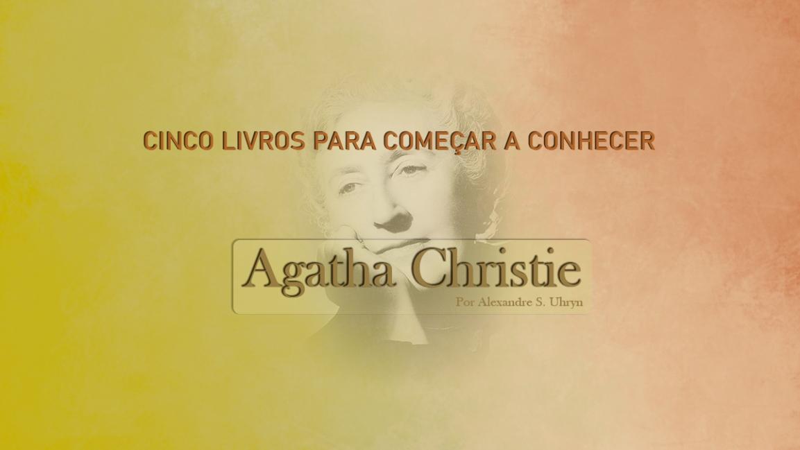 Cinco livros para começar a conhecer AgathaChristie