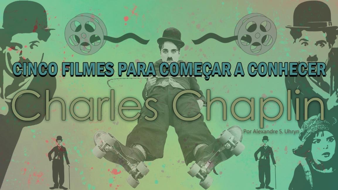 CINCO FILMES PARA COMEÇAR A CONHECER CHARLESCHAPLIN