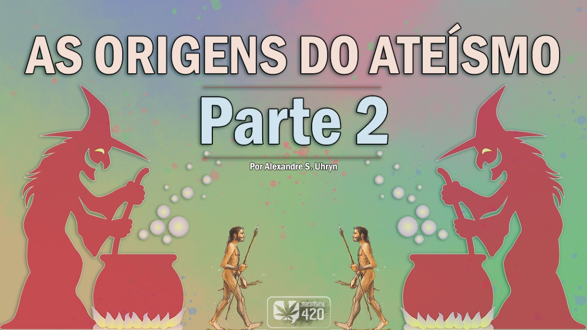 AS ORIGENS DO ATEÍSMO – 2ª PARTE