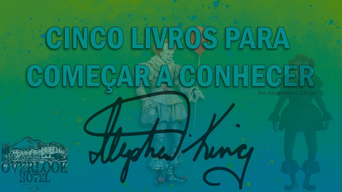 CINCO LIVROS PARA COMEÇAR A CONHECER STEPHENKING