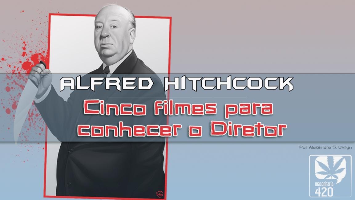 ALFRED HITCHCOCK: CINCO FILMES PARA CONHECER ODIRETOR
