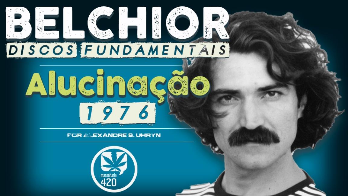 BELCHIOR: DISCOS FUNDAMENTAIS – ALUCINAÇÃO(1976)