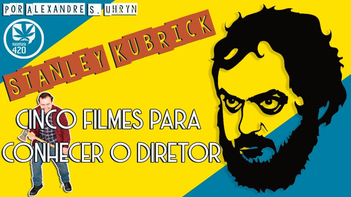 STANLEY KUBRICK: CINCO FILMES PARA CONHECER ODIRETOR