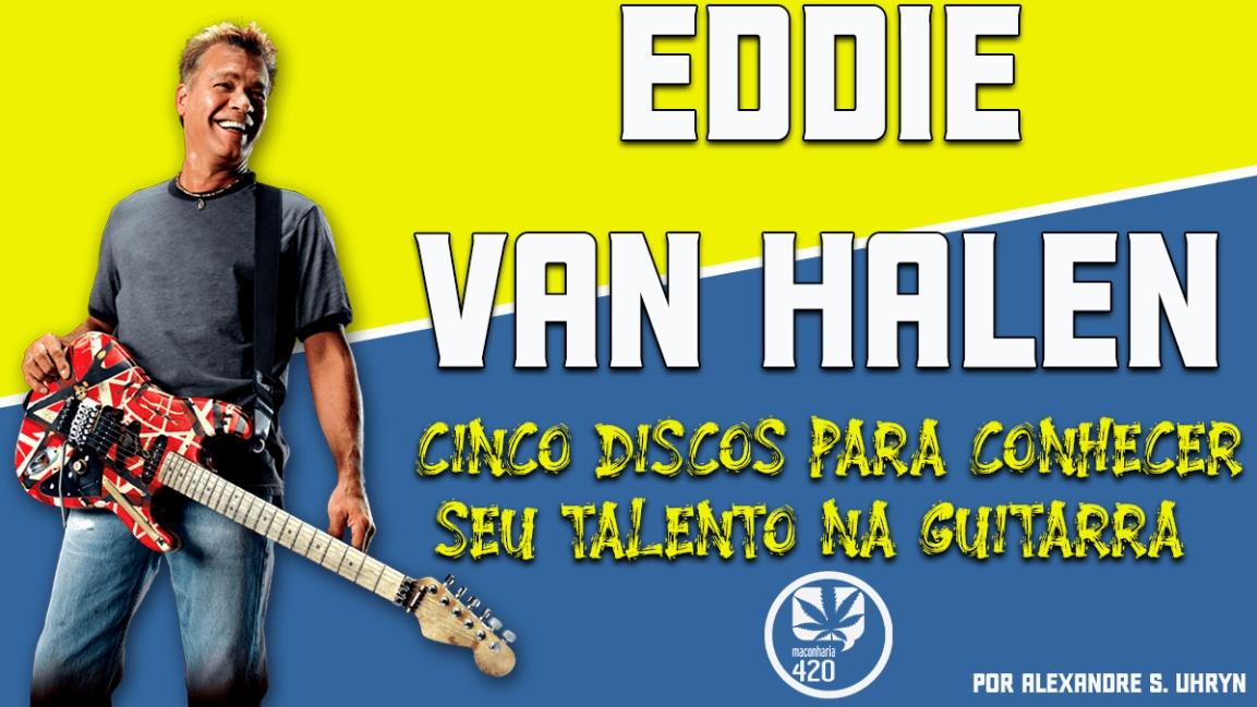 EDDIE VAN HALEN: CINCO DISCOS PARA CONHECER SEU TALENTO NAGUITARRA